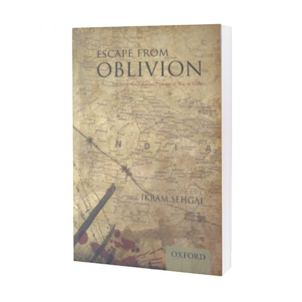 ESCAPE FROM OBLIVION(the story of a pakistani prisoner in India) IKRAM SEHGAL
