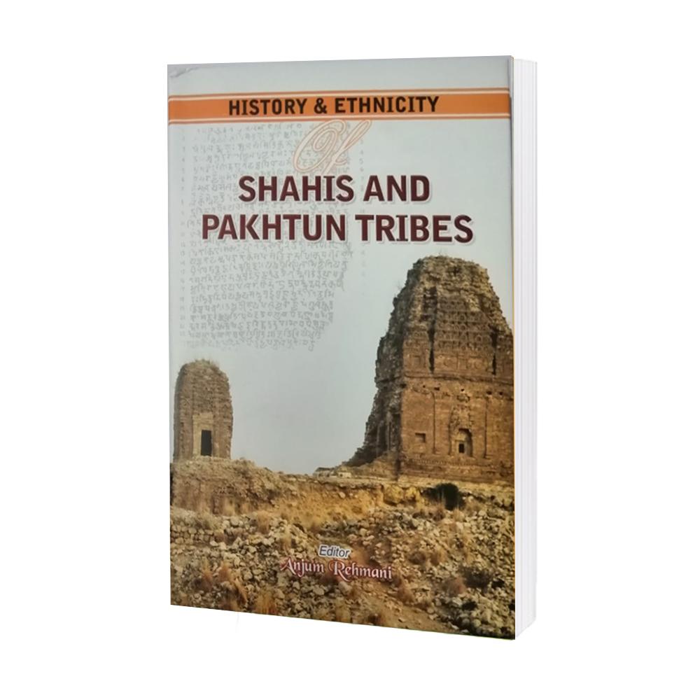 History & Ethnicity Shahis & Pakhtun Tribes by Anjum Rehmani