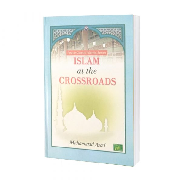 ISLAM at the CROSSROADS Muhammad Asad